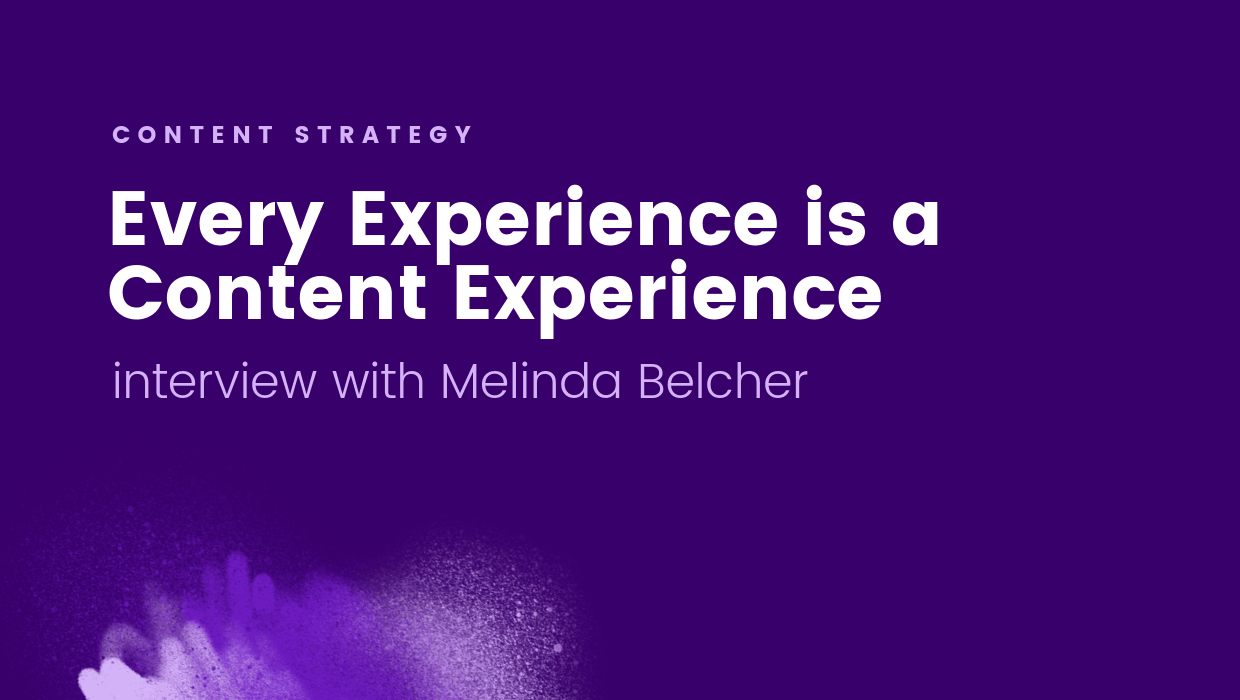 Every Experience is a Content Experience: Interview with Melinda Belcher