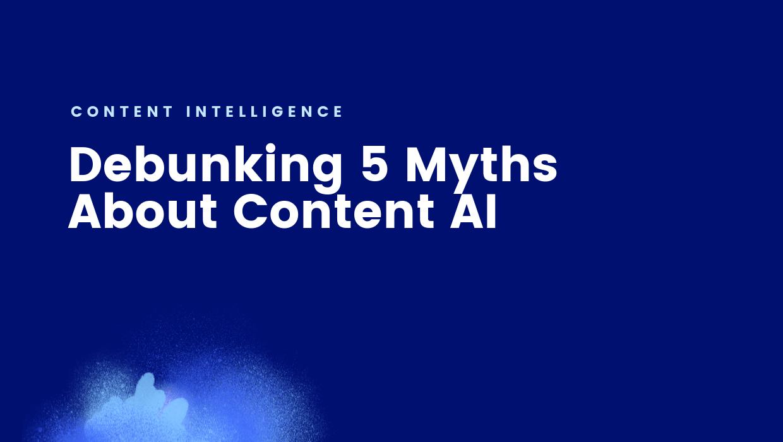 Debunking 5 Myths About Content AI