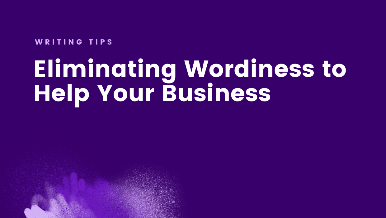 Eliminating wordiness in writing helps your business