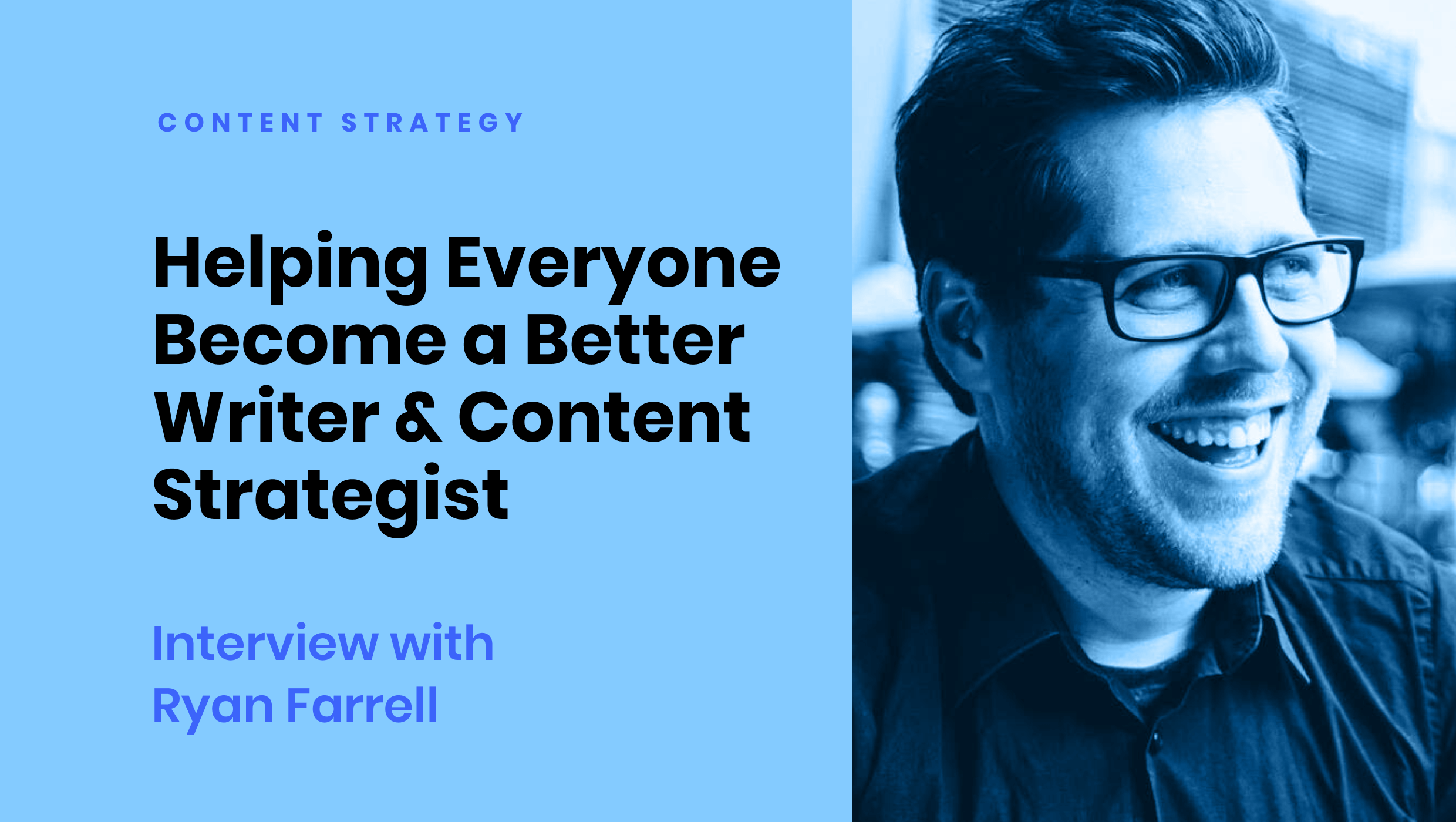 Helping everyone become a better writer and content strategist: interview with Ryan Farrell