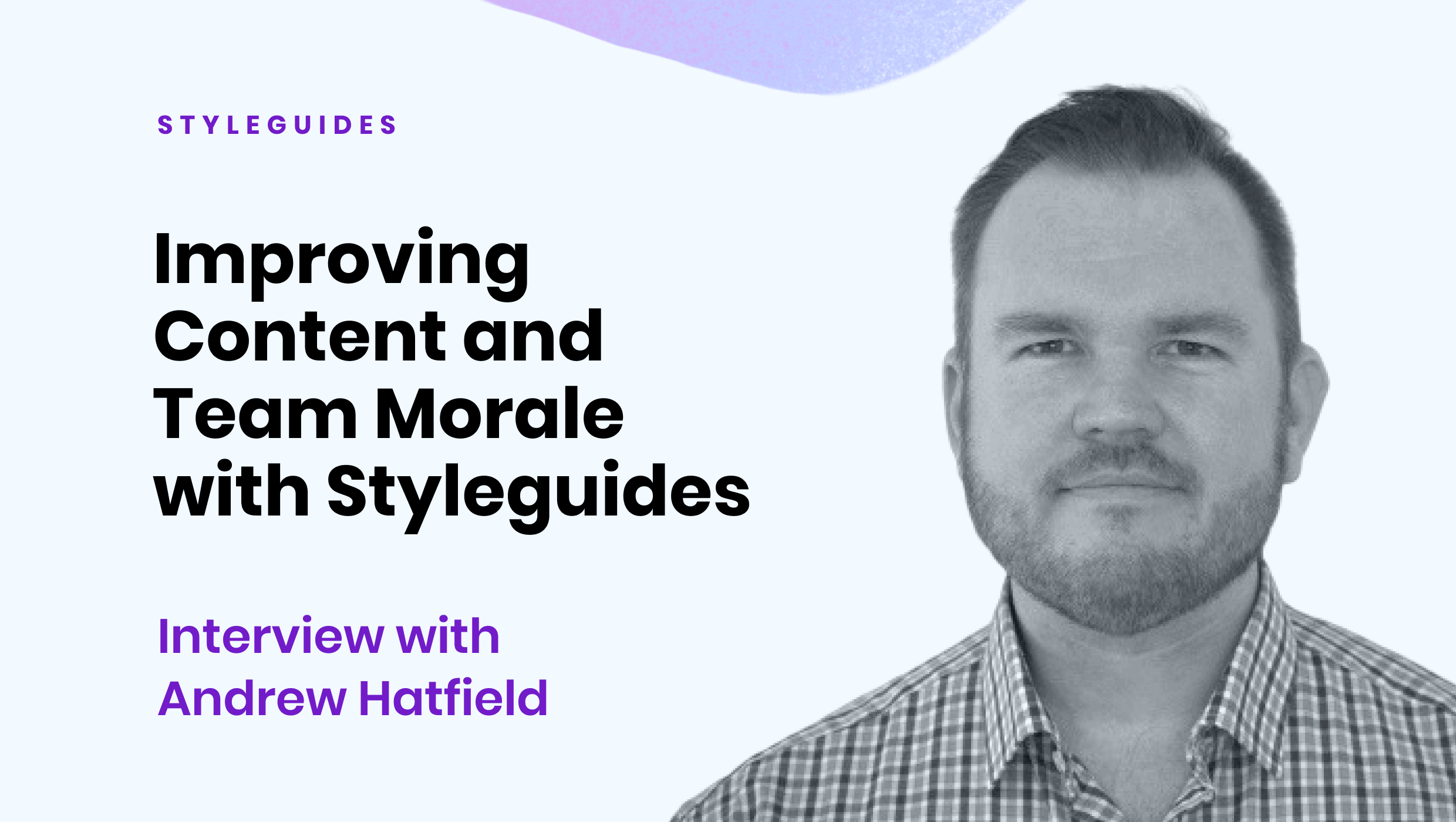 Improving marketing content and team morale with styleguides: interview with Andrew Hatfield