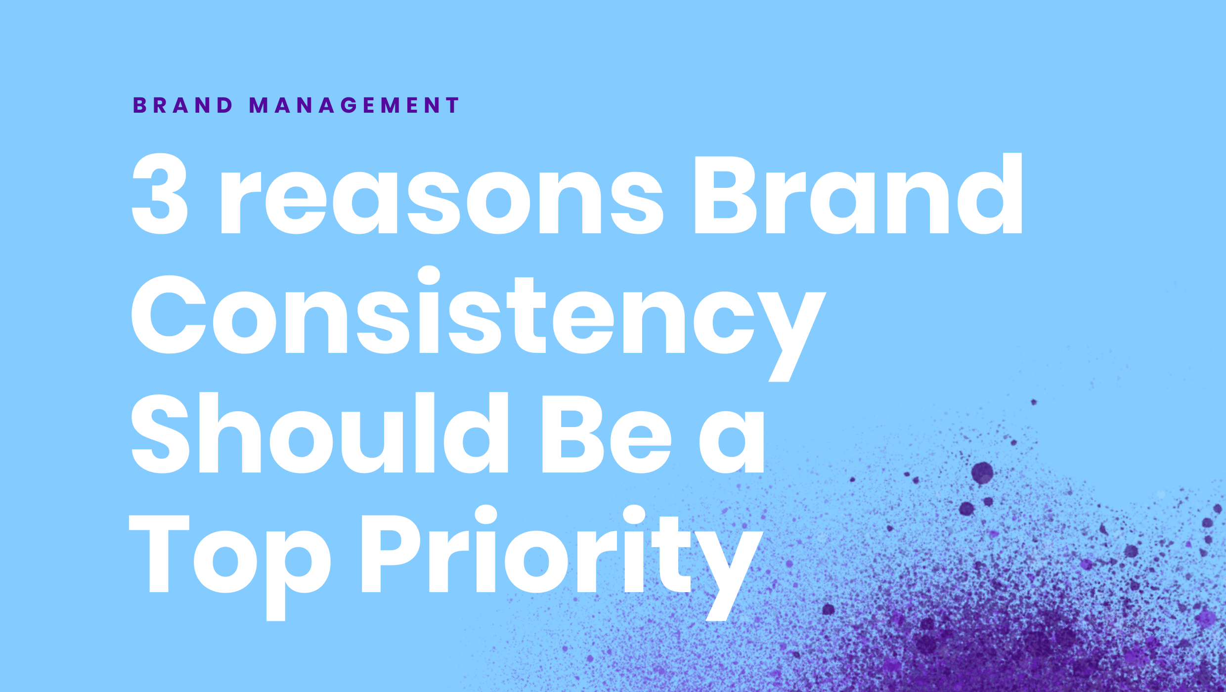 3 reasons content consistency should be a top priority