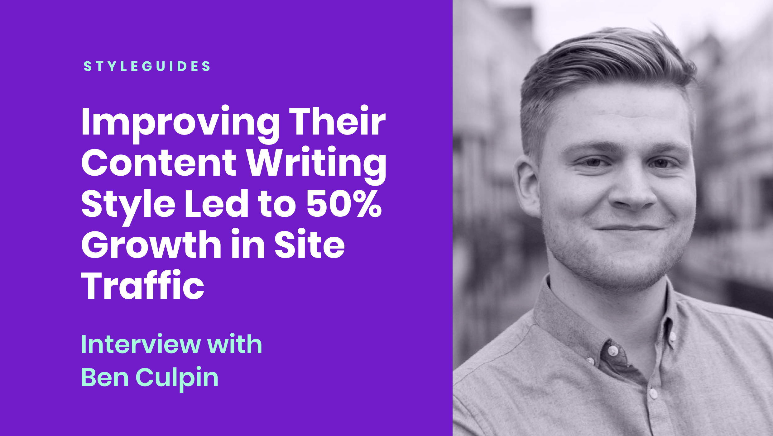 Improving their content writing style led to 50% growth in site traffic: interview with Ben Culpin