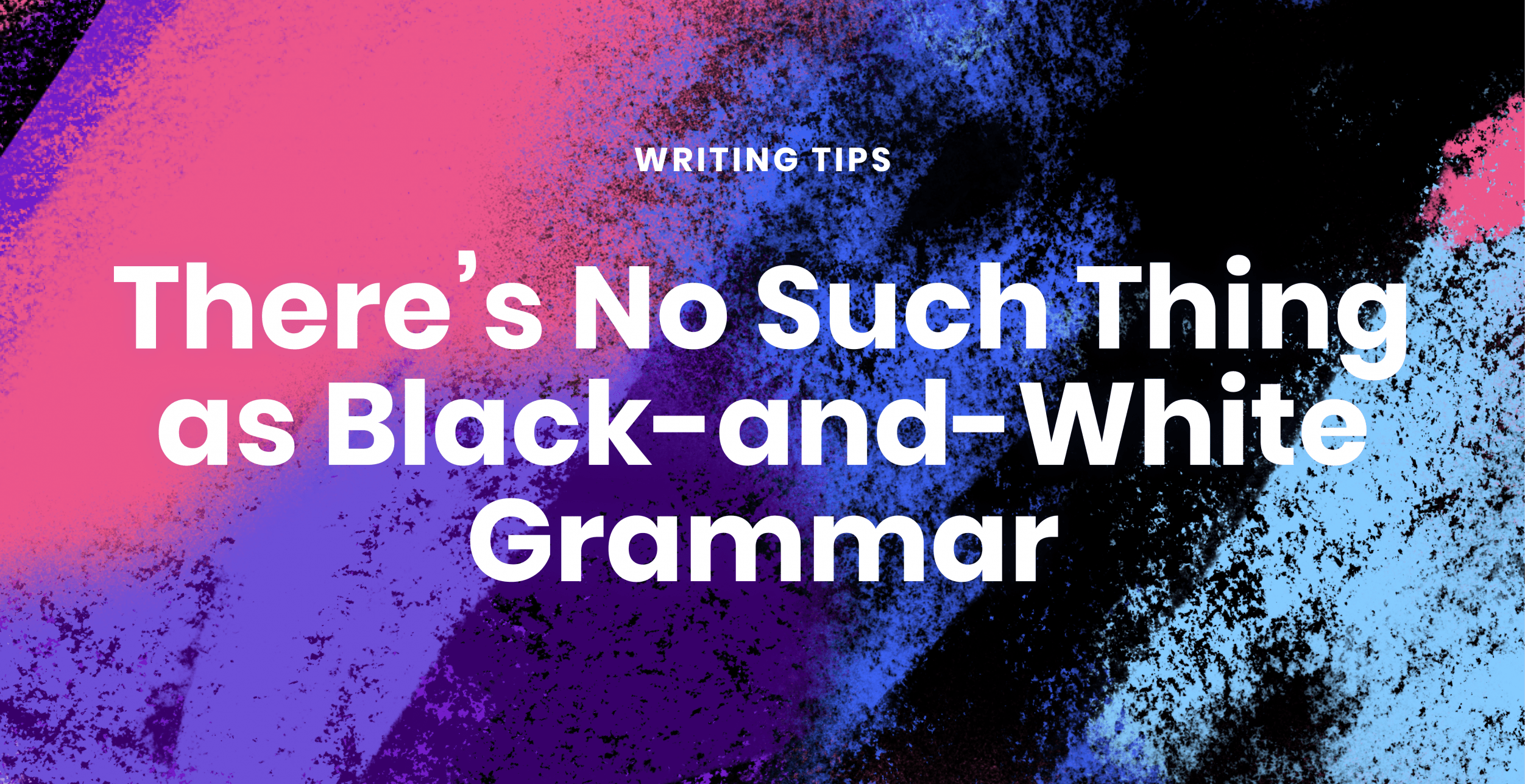 There's no such thing as black-and-white grammar