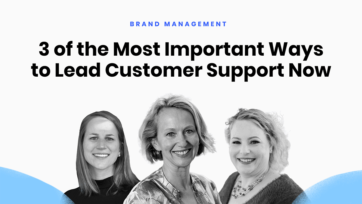 3 of the most important ways to lead customer support now