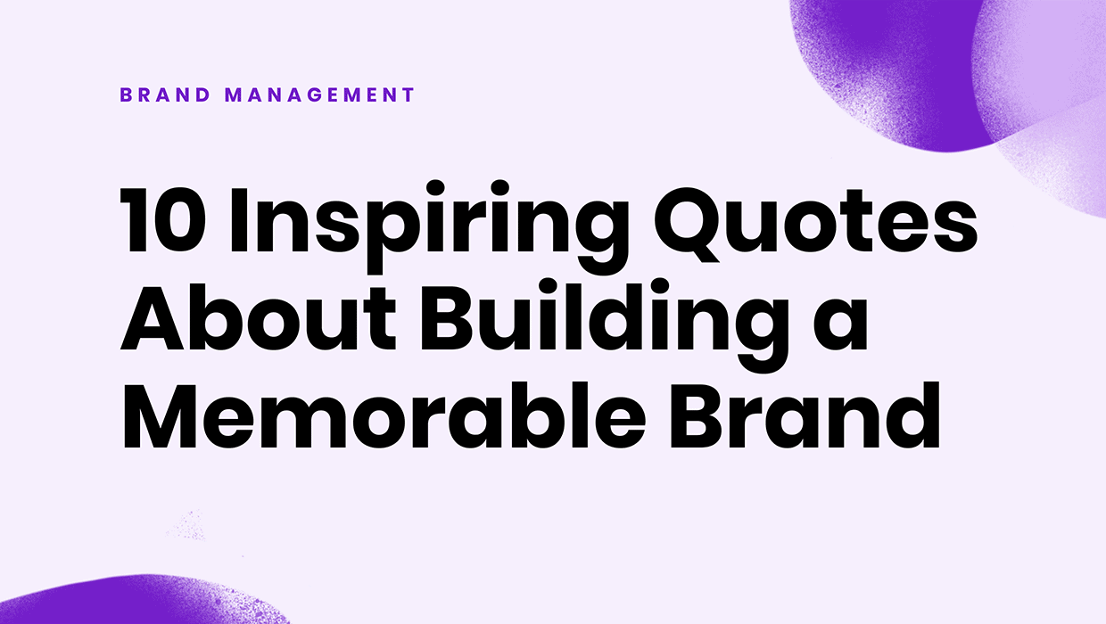 10 Inspiring Quotes About Building a Memorable Brand