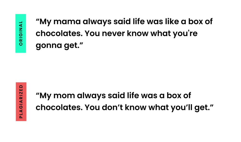 """Original: """"My mama always said life was like a box of chocolates. You never know what you're gonna get"""" / Plagiarized: """"My mom always said life was a box of chocolates. You don't know what you'll get."""""""