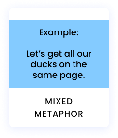Example: Let's get all our ducks on the same page.
