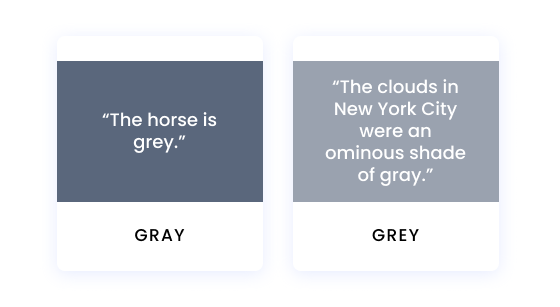 """""""The horse is grey."""" The clouds in New York City were an ominous shade of gray."""