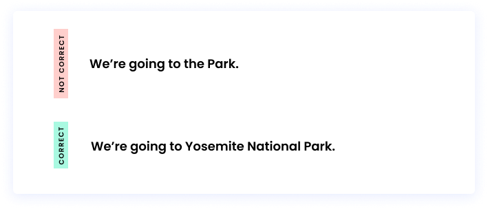Correct: We're going to Yosemite National Park. Incorrect: We're going to the Park.