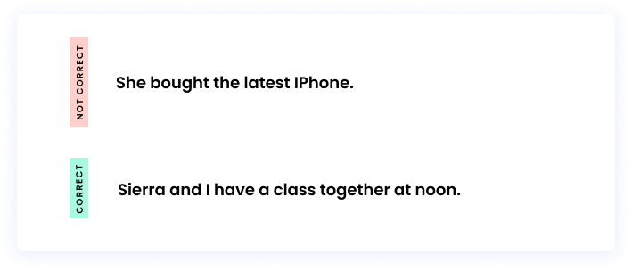 Correct: Sierra and I have a class together at noon. Incorrect: She bought the latest IPhone.