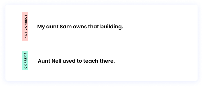 Correct: Aunt Nell used to teach there. Incorrect: My aunt Sam owns that building.
