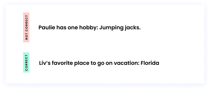 Correct: Liv's favorite place to go on vacation: Florida Incorrect: Paulie has one hobby: Jumping jacks.