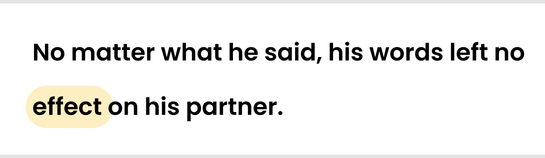 No matter what he said, his words left no effect on his partner.