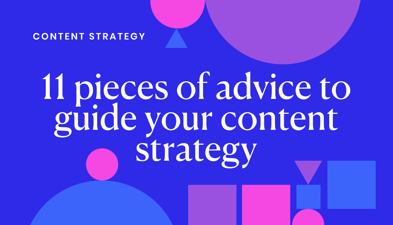 11 pieces of advice to guide your content strategy