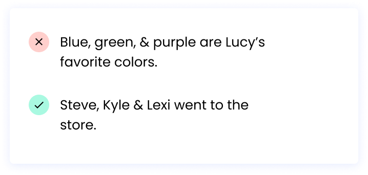 Correct: Steve, Kyle & Lexi went to the store. Incorrect: Blue, green, & purple are Lucy's favorite colors.