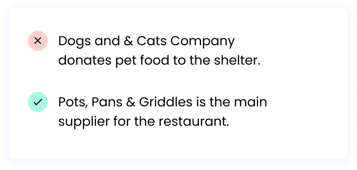 Correct: Pots, Pans & Griddles is the main supplier for the restaurant. Incorrect: Dogs and & Cats Company donates pet food to the shelter.