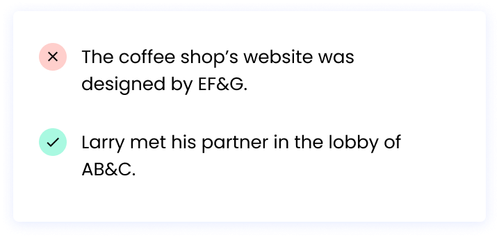 Correct: Larry met his partner in the lobby of AB&C. Incorrect: The coffee shop's website was designed by EF &G.