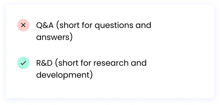 Correct: R&D (short for research and development) Incorrect: Q & A (short for questions and answers)