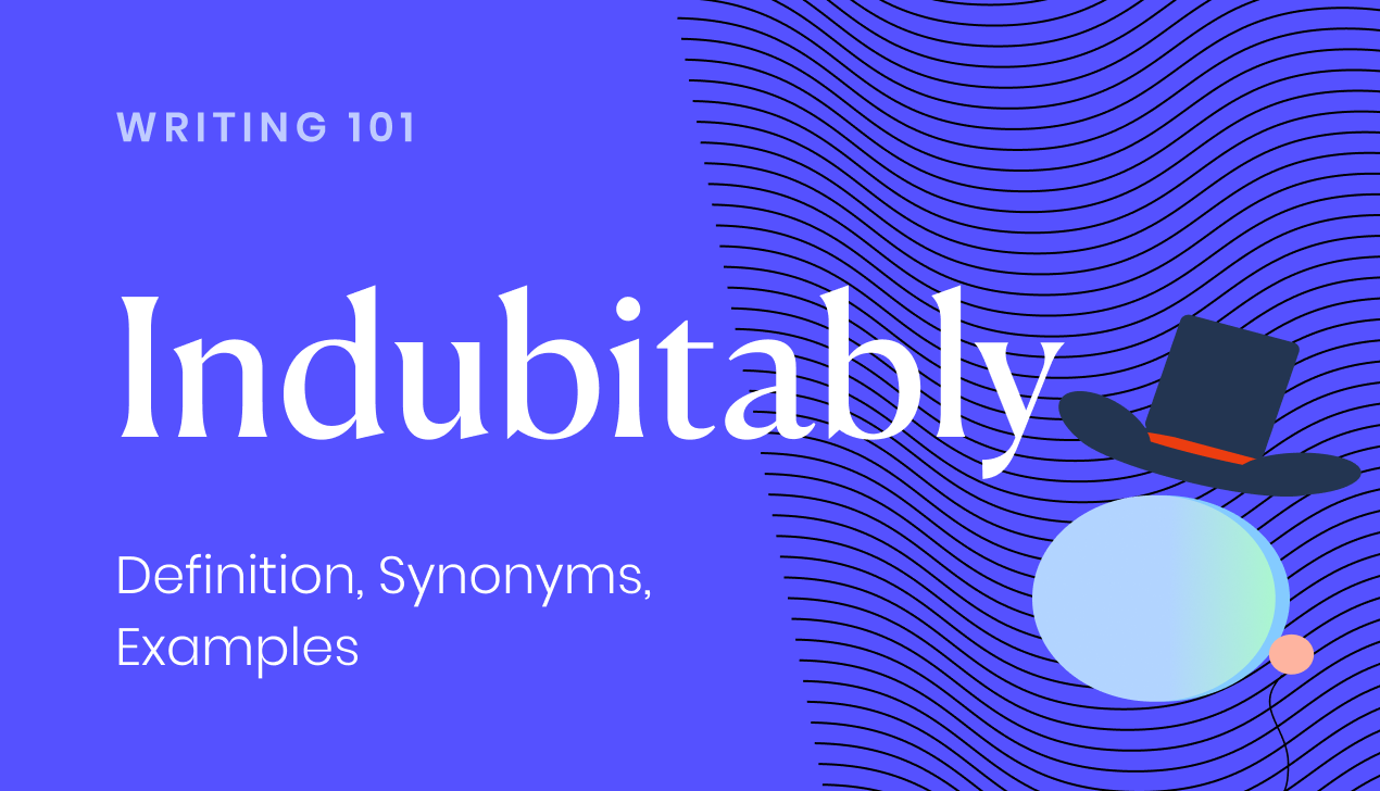 Indubitably: definition, synonyms, examples